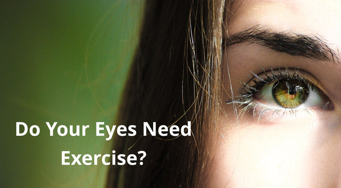 Do Your Eyes Need Exercise?