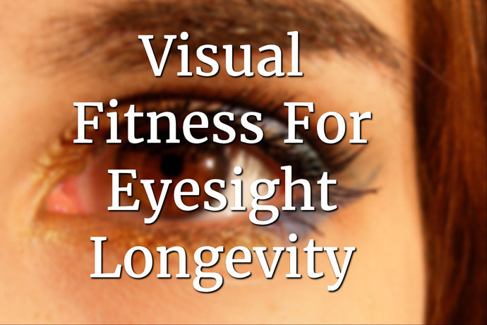 Visual Fitness for Eyesight Longevity