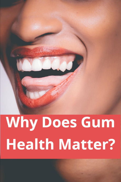 Why Does Gum Health Matter?