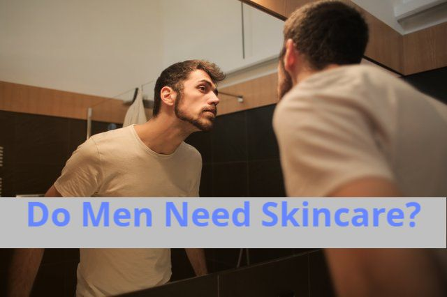 Do Men Need Skincare?