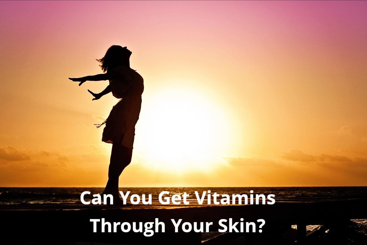 Can You Get Vitamins Through Your Skin?