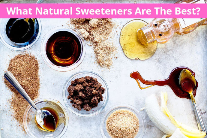 What Natural Sweeteners Are The Best?