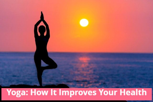 Yoga: How it Improves Your Health