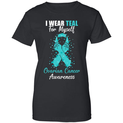 I Wear Teal For Myself Support Ovarian Cancer Awareness