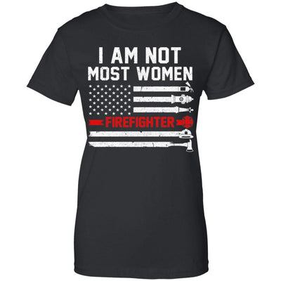 I Am Not Most Women Firefighter Gift