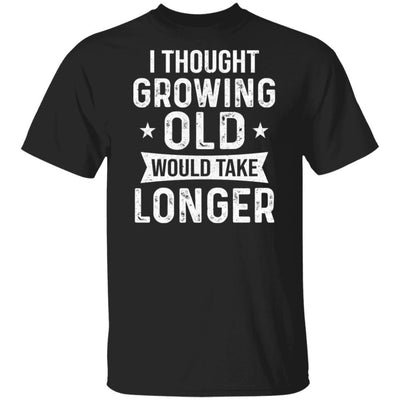 I Thought Growing Old Would Take Longer Funny Old Man