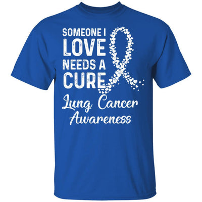 Someone I Love Needs Cure Lung Cancer Awareness Warrior