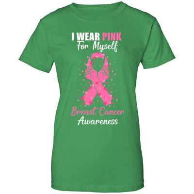 I Wear Pink For Myself Support Breast Cancer Awareness