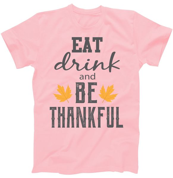 Thanksgiving Eat Drink and Be Thankful T-Shirt