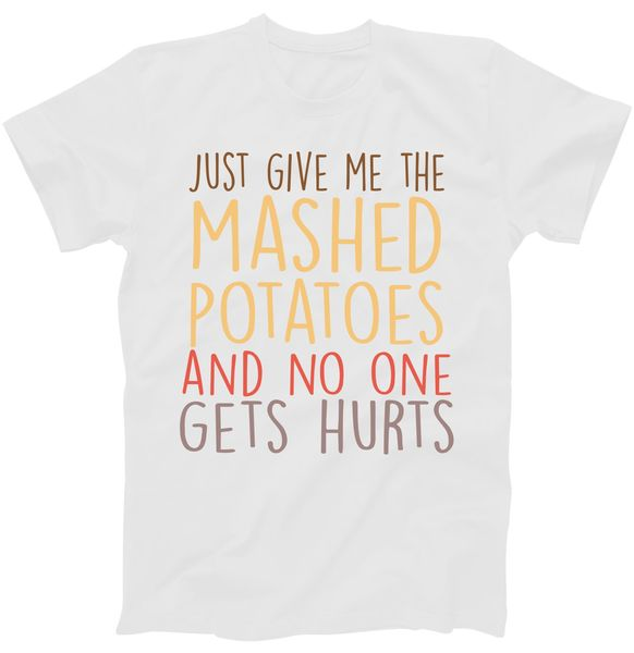 Thanksgiving Give Me Mashed Potatoes No One Gets Hurt T-Shirt