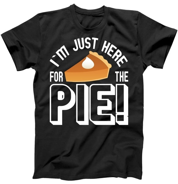 Thanksgiving I'm Just Here For The Pie T-Shirt
