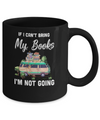 If I Can't Bring Books I'm Not Going Reading Book Mug