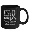 Someone I Love Needs Cure Lung Cancer Awareness Warrior Mug
