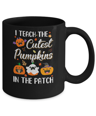 I Teach The Cutest Pumpkins In The Patch Halloween Mug