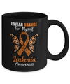 I Wear Orange For Myself Leukemia Awareness Gift Mug