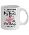 It's A Beautiful Day I Think I'll Skip My Meds Flamingo Mug