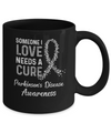 Someone I Love Needs Cure Parkinson's Disease Awareness Mug