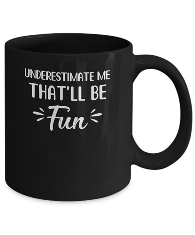 Funny Underestimate Me That'll Be Fun Mug