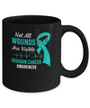 Ovarian Cancer Awareness Teal Not All Wounds Are Visible Mug