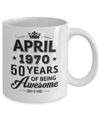 Vintage 1970 April 50Th Birthday Gift Being Awesome Mug