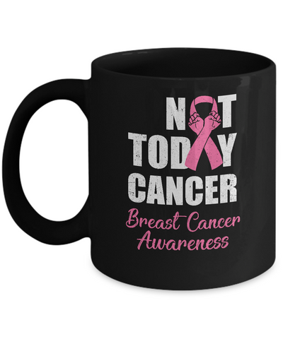 Support Breast Cancer Awareness Pink Ribbon Not Today Mug