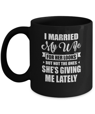 I Married My Wife For Her Looks Funny Husband Mug
