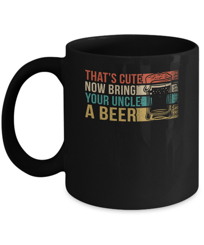 Vintage Drinking That's Cute Now Bring Your Uncle A Beer Mug