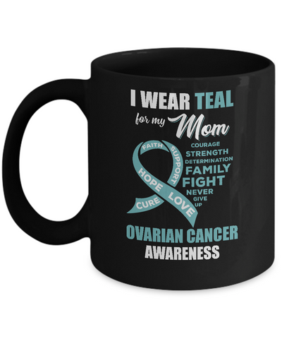 I Wear Teal For My Mom Ovarian Cancer Awareness Mug