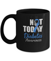 Support Diabetes Awareness Blue Gray Ribbon Not Today Mug