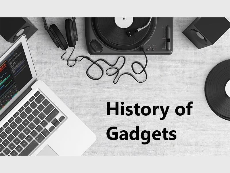 A History of Gadgets and The Things We Can't Live Without
