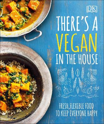 There''s a Vegan in the House: Fresh, Flexible Food to Keep Everyone Happy - Agenda Bookshop