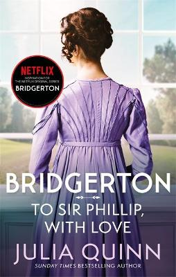 To Sir Phillip, With Love (Bridgertons Book 5) : Inspiration for the Netflix Original Series Bridgerton: Eloise''s story