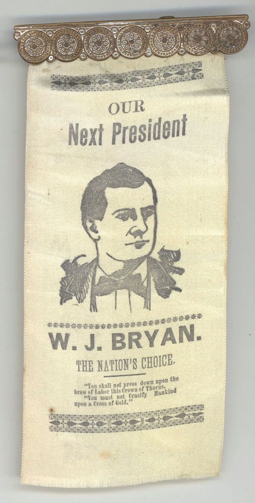 "OUR Next President W.J. BRYAN. THE NATION'S CHOICE ""Cross of Gold"""