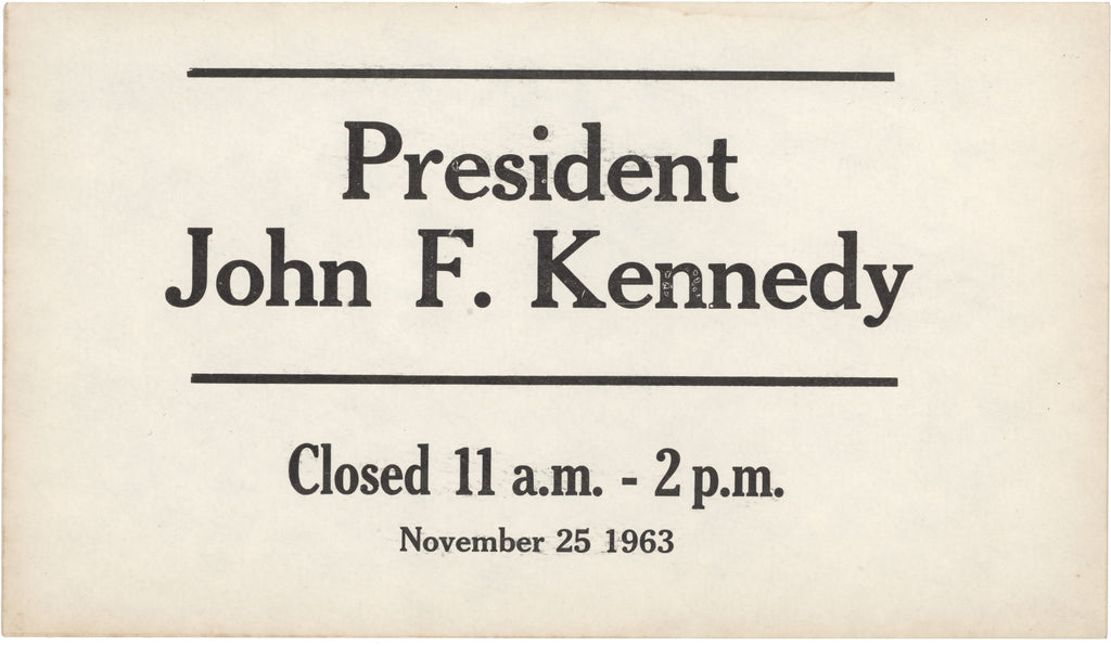 President John F. Kennedy Closed 11am-2pm November 25 1963 (Store window placard)