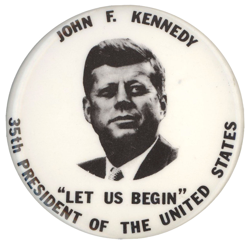 "JOHN F. KENNEDY  35th PRESIDENT OF THE UNITED STATES  ""LET US BEGIN"""