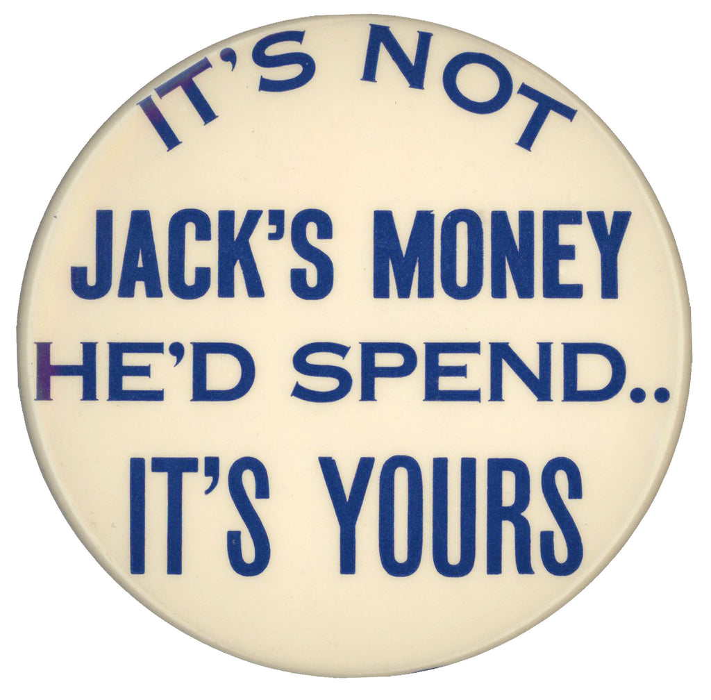 IT'S NOT JACK'S MONEY HE'D SPEND .. IT'S YOURS
