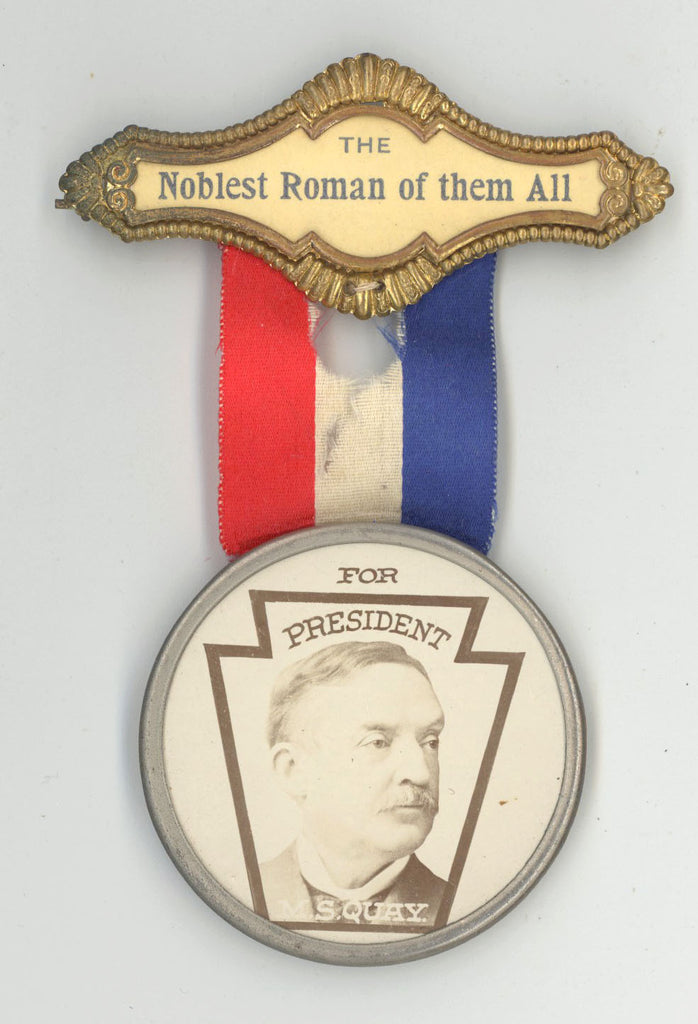 THE Noblest Roman of them All / FOR PRESIDENT M.S. QUAY