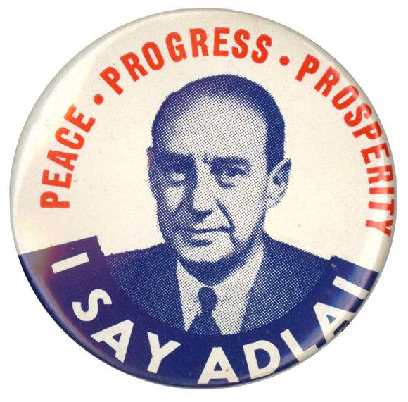 PEACE PROGRESS PROSPERITY  I SAY ADLAI