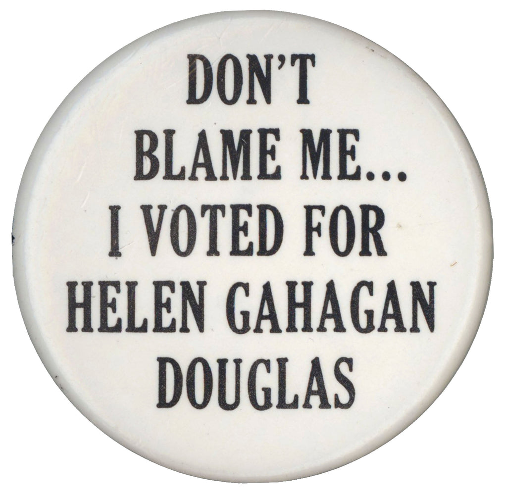 DON'T BLAME ME ... I VOTE FOR HELEN GAHAGAN DOUGLAS