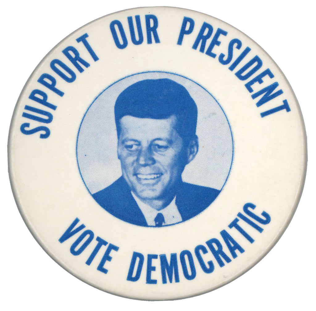SUPPORT OUR PRESIDENT (Kennedy) VOTE DEMOCRATIC