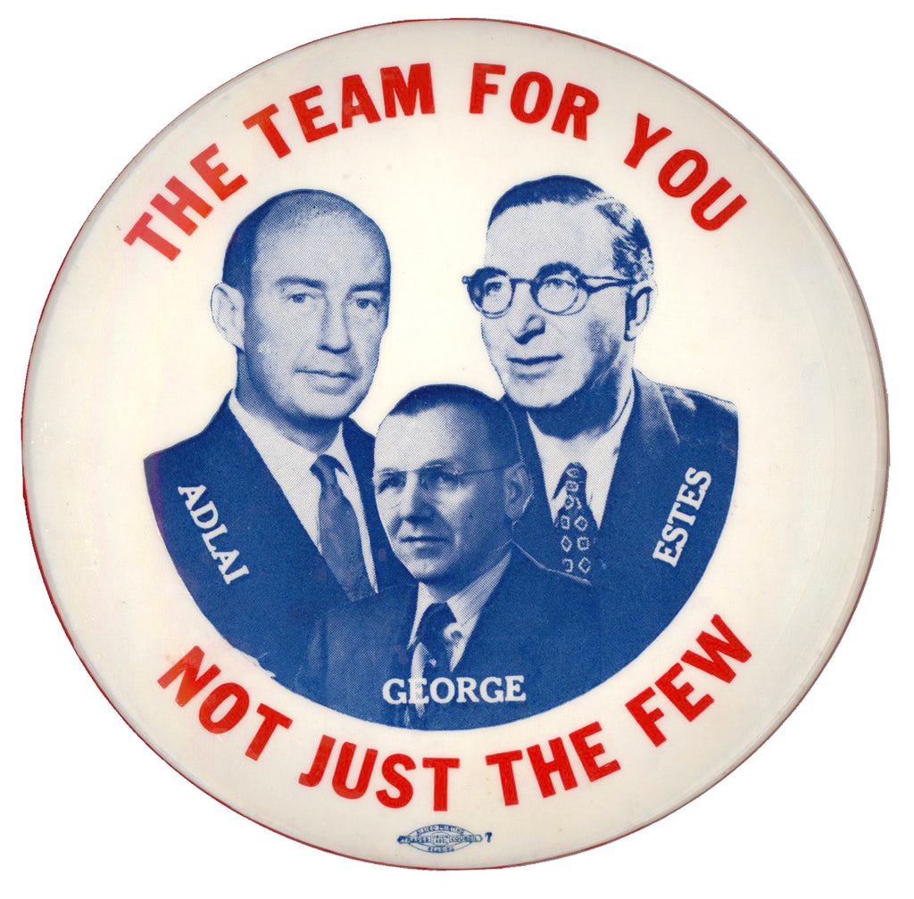 THE TEAM FOR YOU  NOT JUST THE FEW  ADLAI  GEORGE  ESTES