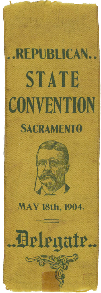 REPUBLICAN STATE CONVENTION SACRAMENTO ... 1904 ... Delegate (T. Roosevelt)
