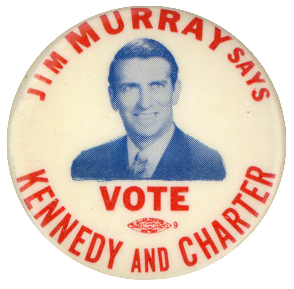 JIM MURRAY SAYS VOTE KENNEDY AND CHARTER