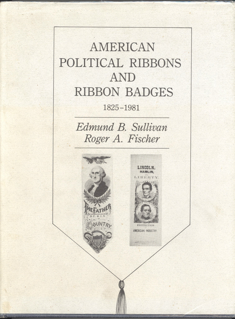 AMERICAN POLITICAL RIBBONS AND RIBBON BADGES 1825-1981