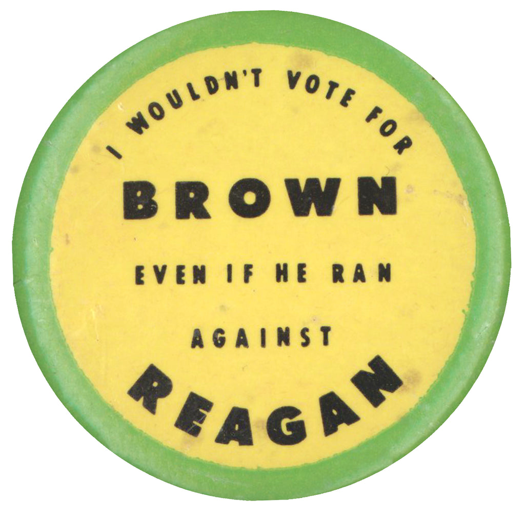 I WOULDN'T VOTE FOR BROWN EVEN IF HE RAN AGAINST REAGAN