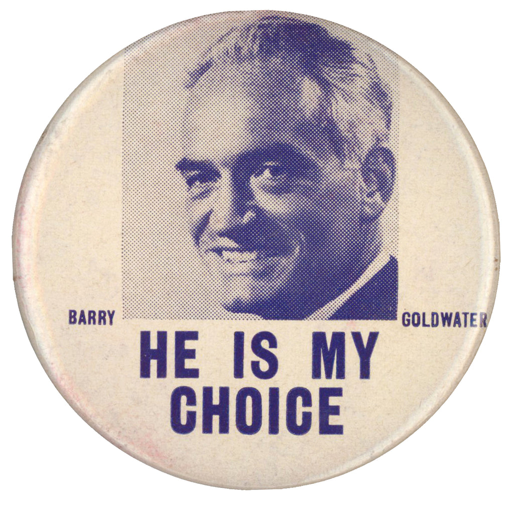 BARRY GOLDWATER  HE IS MY CHOICE