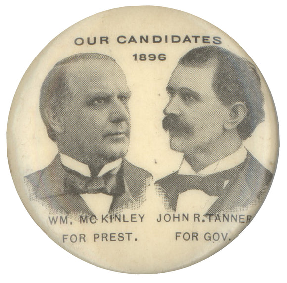 OUR CANDIDATES 1896 WM. MCKINLEY FOR PREST. JOHN R. TANNER FOR GOV.