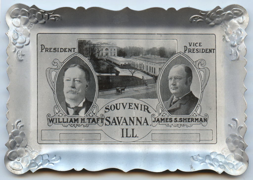 PRESIDENT WILLIAM H. TAFT  VICE PRESIDENT JAMES. S. SHERMAN SAVANNA, ILL.