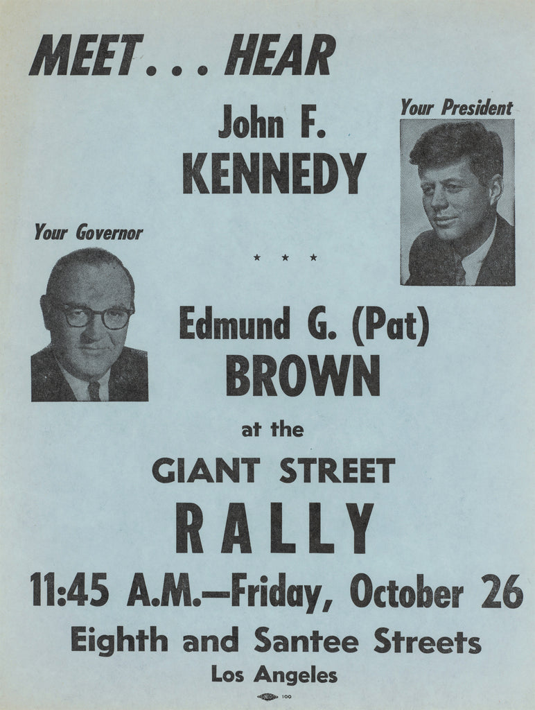 MEET ... HEAR Your President John F. KENNEDY Your Governor Edmund G. BROWN