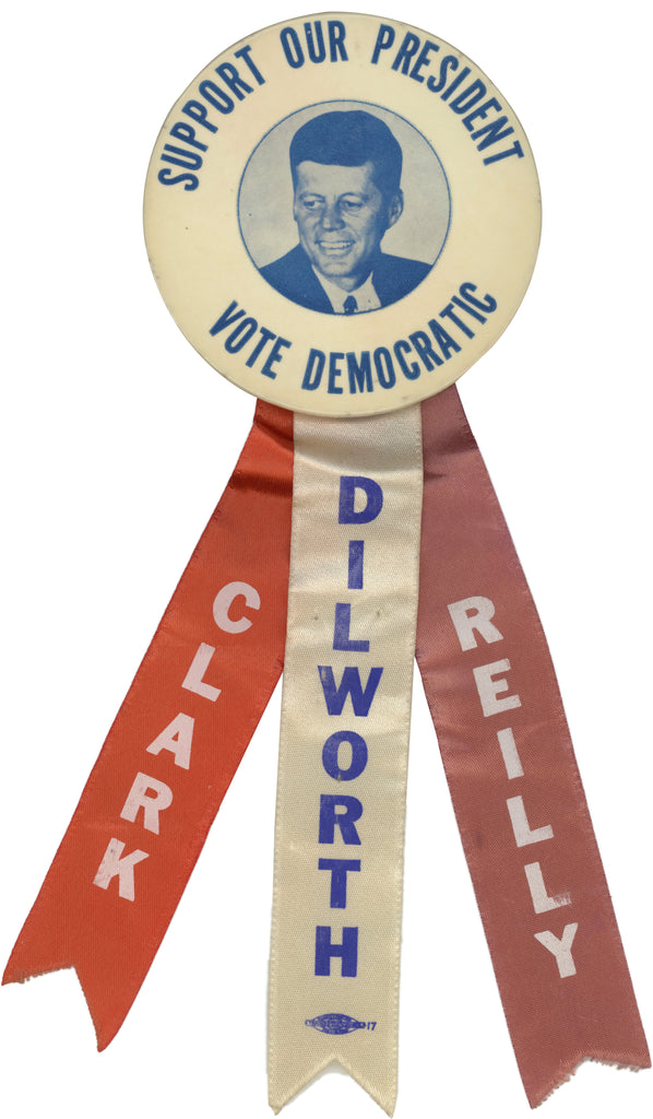 SUPPORT OUR PRESIDENT (JFK) VOTE DEMOCRATIC  CLARK/DILWORTH/REILLY